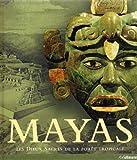 Mayas, les Dieux Sacres de la Forêt Tropicales