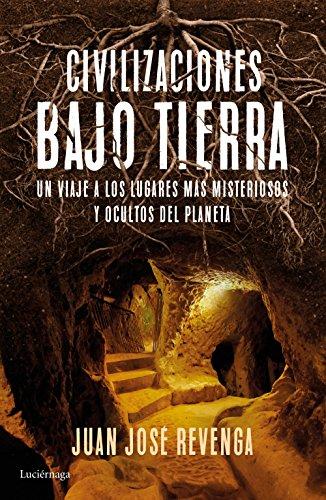 Civilizaciones bajo tierra: Un viaje a los lugares más misteriosos y ocultos...