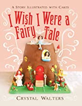 I Wish I Were a Fairy Tale: A Story Illustrated With Cakes (1)