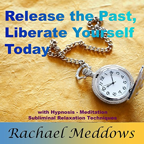 Release the Past, Liberate Yourself Today audiobook cover art