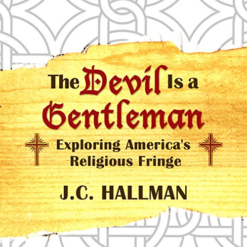 The Devil Is a Gentleman: Exploring America's Religious Fringe audiobook cover art