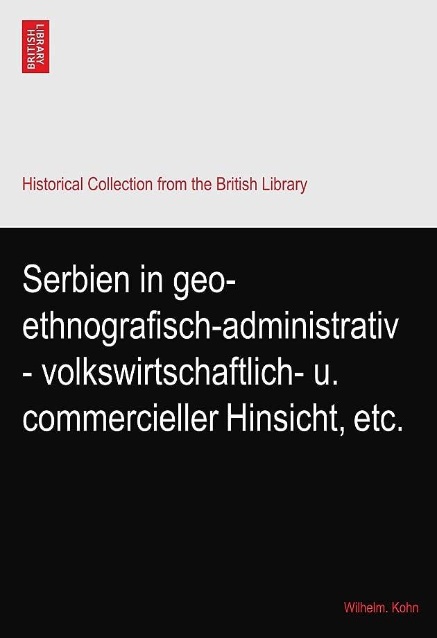 部きらきらホステスSerbien in geo-ethnografisch-administrativ - volkswirtschaftlich- u. commercieller Hinsicht, etc.