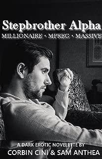 Stepbrother Alpha • MILLIONAIRE • MPREG • MASSIVE: A dark M/M non-shifter Alpha/Omega erotic novelette