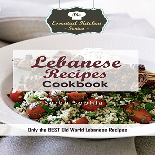 Lebanese Recipes Cookbook: Only the Best Old World Lebanese Recipes cover art