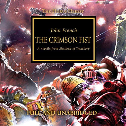 The Crimson Fist     The Horus Heresy              By:                                                                                                                                 John French                               Narrated by:                                                                                                                                 David Timson                      Length: 3 hrs and 41 mins     3 ratings     Overall 4.7
