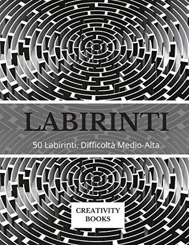 LABIRINTI: 50 Labirinti. Difficoltà Medio-Alta