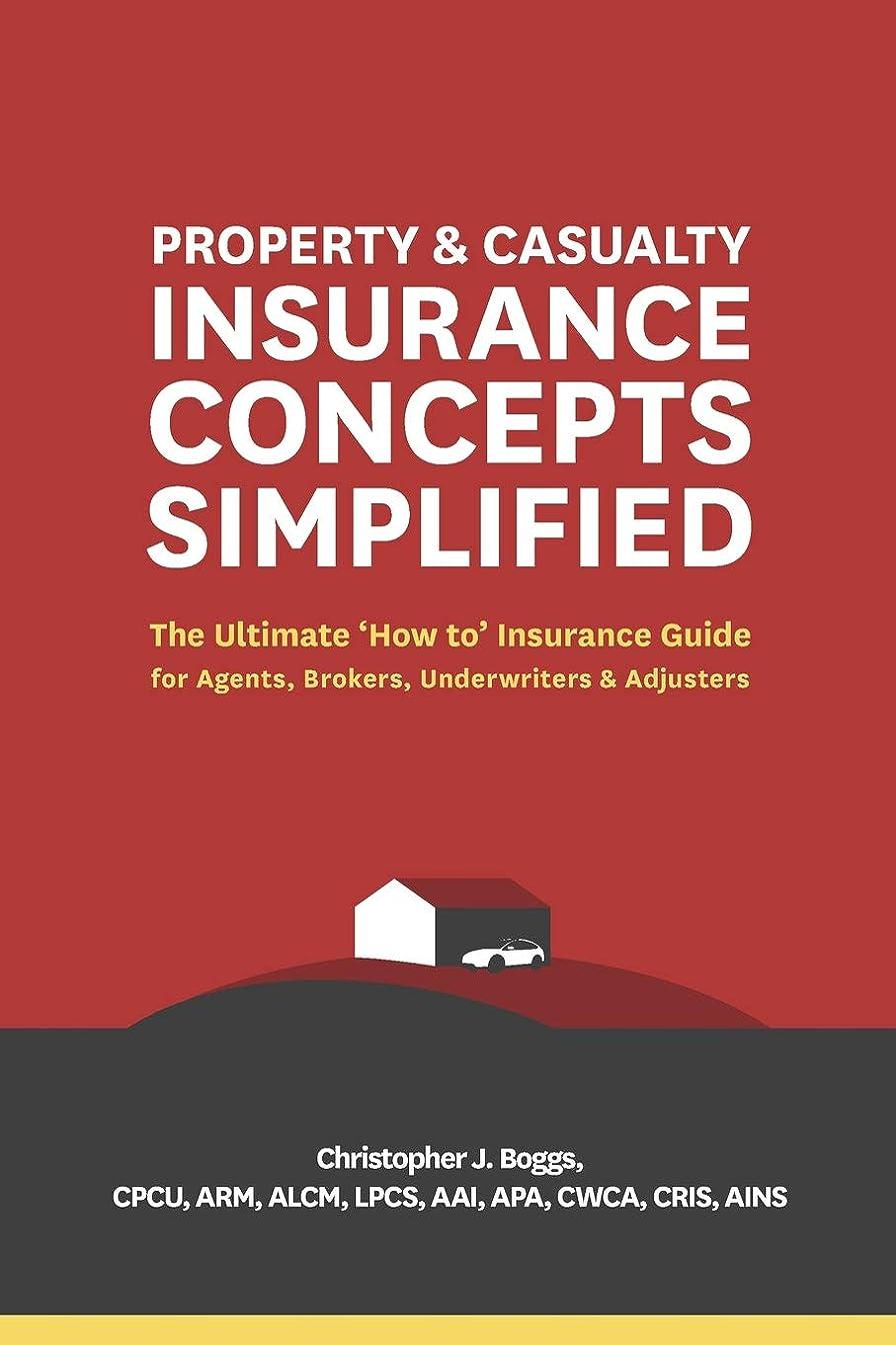 せせらぎ義務づけるご覧くださいProperty and Casualty Insurance Concepts Simplified: The Ultimate 'How to' Insurance Guide for Agents, Brokers, Underwriters, and Adjusters