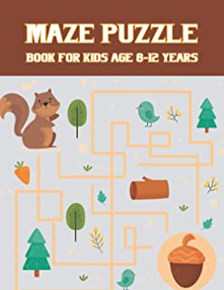 Maze puzzle book for kids age 8-12 years: Problem-Solving kids 8-10, 9-12, 10-12-year-olds. 8.5 x 11 Inch With Workbook fo...