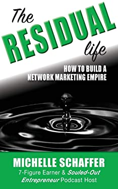 The Residual Life: How To Build A Network Marketing Empire