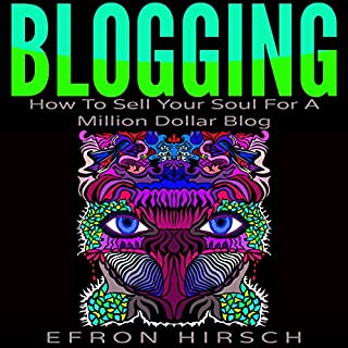 Blogging: How to Sell Your Soul for a Million Dollar Blog cover art