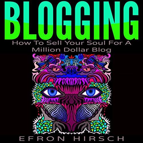 Blogging: How to Sell Your Soul for a Million Dollar Blog audiobook cover art