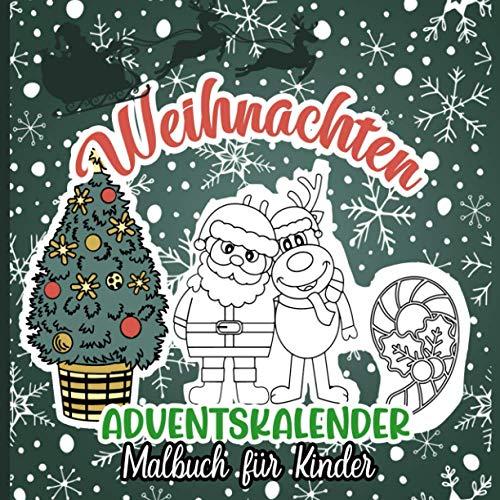 Weihnachten Adventskalender Malbuch Für Kinder: Ein Lustiges 25 Countdown Bis Weihnachten Malbuch Für Kinder Mit 25 Nummerierten Seiten ... Ein Süßes ... Malbuch (Weihnachtsbücher Für Kinder)