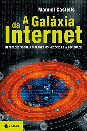 A galáxia da internet: Reflexões sobre a Internet, os negócios e a sociedade