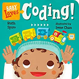 Baby Loves Coding! (Baby Loves Science Book 6) by [Ruth Spiro, Irene Chan]