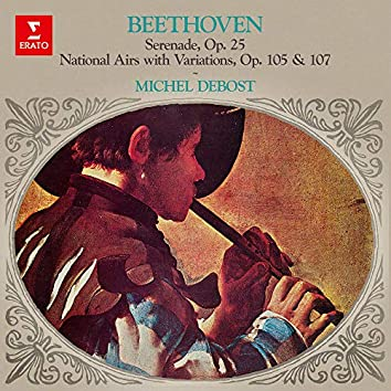 Beethoven: Music with Flute. Serenade, Op. 25, National Airs, Op. 105 & 107