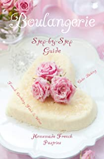 Boulangerie-a Step-by - Step Guide To Homemade French Pastries