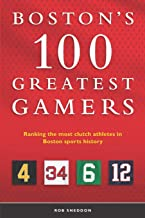 Boston's 100 Greatest Gamers: Ranking the most clutch athletes in Boston sports history