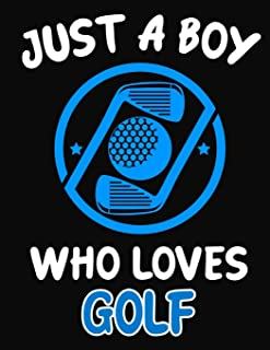 Just a Boy Who Loves Golf: Journal / Notebook Gift For Boys ,Blank Lined 109 Pages,Golf Lovers perfect Christmas & Birthda...
