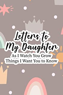 Letters To My Daughter As I Watch You Grow Things I Want You To Know: A Modern Family Keepsake For Parents To Their Daught...