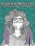 Vida en la clínica dental: Un sarcástico libro de colorear para adultos: Un libro antiestrés divertido y original para dentistas, higienistas ... odontología, periodoncistas y ortodoncistas