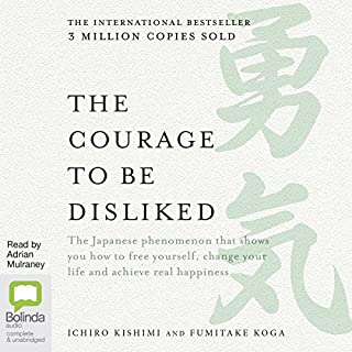 The Courage to Be Disliked      How to Free Yourself, Change Your Life and Achieve Real Happiness              By:                                                                                                                                 Fumitake Koga,                                                                                        Ichiro Kishimi                               Narrated by:                                                                                                                                 Adrian Mulraney                      Length: 6 hrs and 50 mins     408 ratings     Overall 4.5
