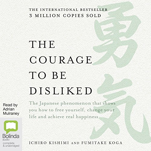 The Courage to Be Disliked      How to Free Yourself, Change Your Life and Achieve Real Happiness              By:                                                                                                                                 Fumitake Koga,                                                                                        Ichiro Kishimi                               Narrated by:                                                                                                                                 Adrian Mulraney                      Length: 6 hrs and 50 mins     49 ratings     Overall 4.6