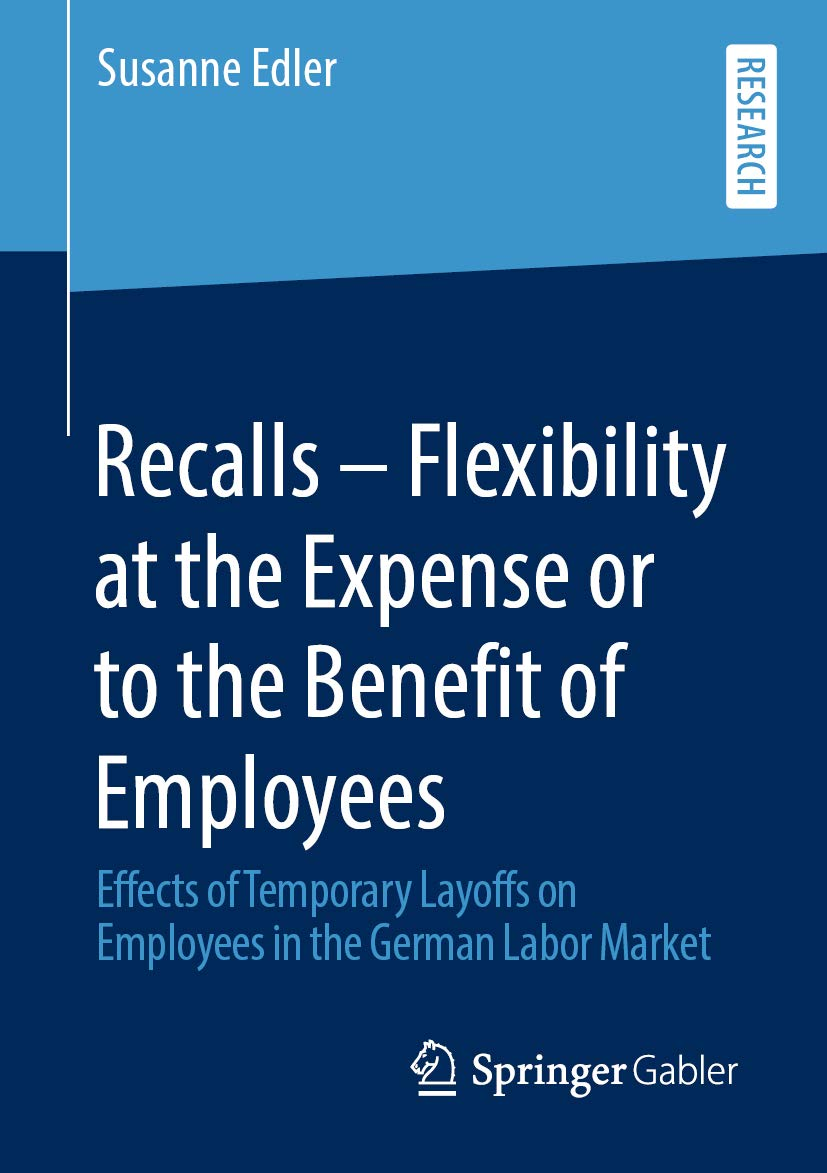 Recalls – Flexibility at the Expense or to the Benefit of Employees: Effects of Temporary Layoffs on Employees in the German Labor Market