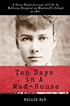 Ten Days in A Mad-House: Illustrated and Annotated: A First-Hand Account of Life At Bellevue Hospital on Blackwell's Islan...