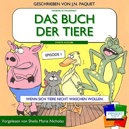 Das buch der tiere - Episode 1 (Zweite Ausgabe): Wenn sich Tiere nicht waschen wollen [The Book of The Animals - Episode 1] audiobook cover art