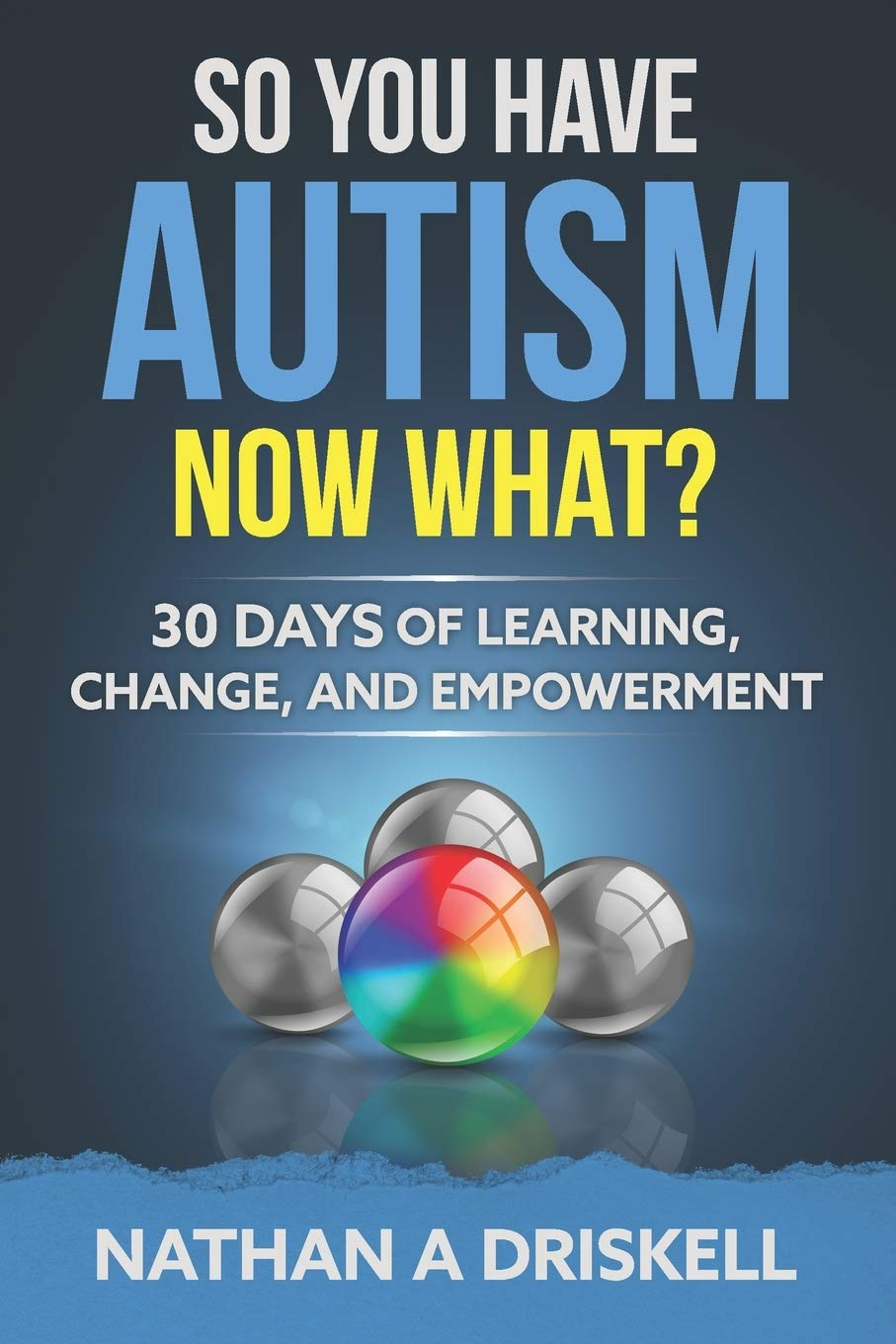 So You Have Autism, Now What?: 30 Days of Learning, Change, and Empowerment