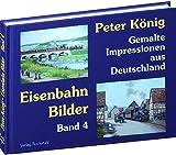 PETER KÖNIG - EISENBAHN BILDER - Band 4: Gemalte Impressionen aus Deutschland