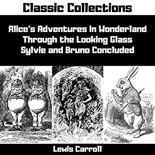 Alice's Adventures in Wonderland, Through the Looking Glass, Sylvie & Bruno Concluded (Annotated) audiobook cover art