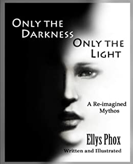 Only the Darkness Only the Light: A Re-imagined Mythos