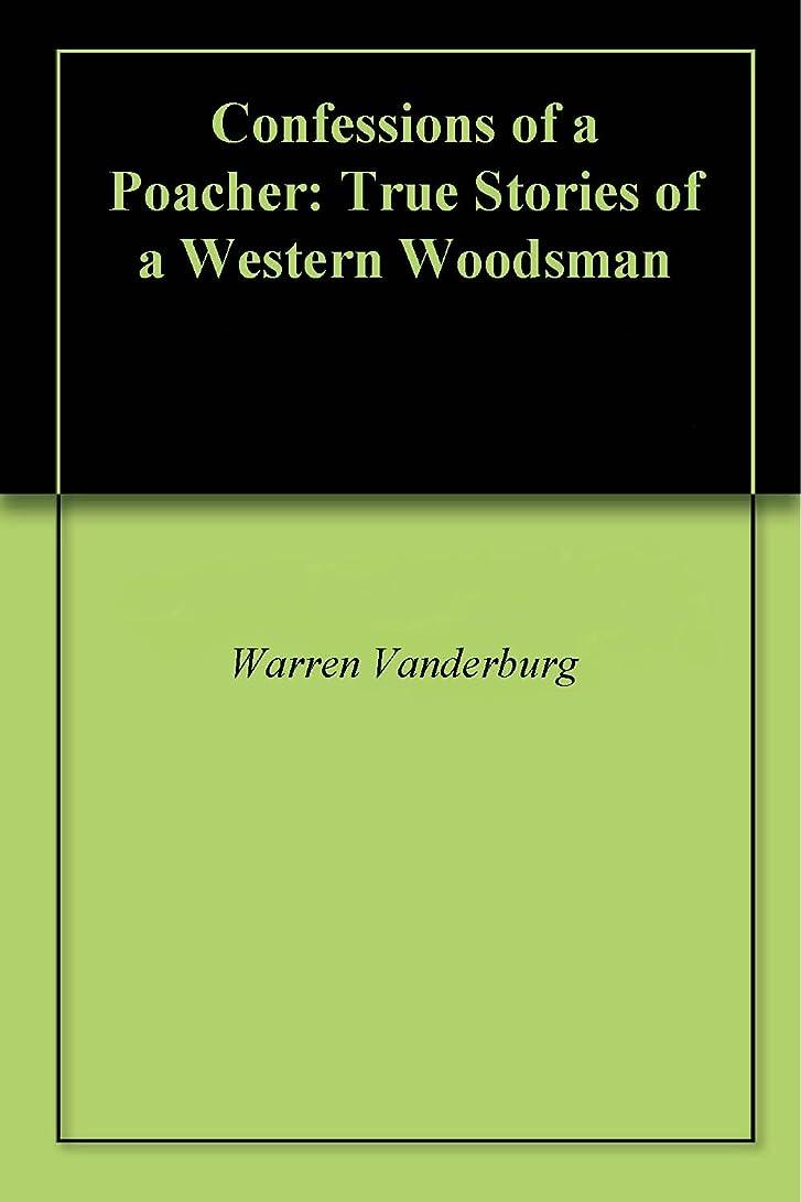 スタジオ相反するワーディアンケースConfessions of a Poacher: True Stories of a Western Woodsman (English Edition)