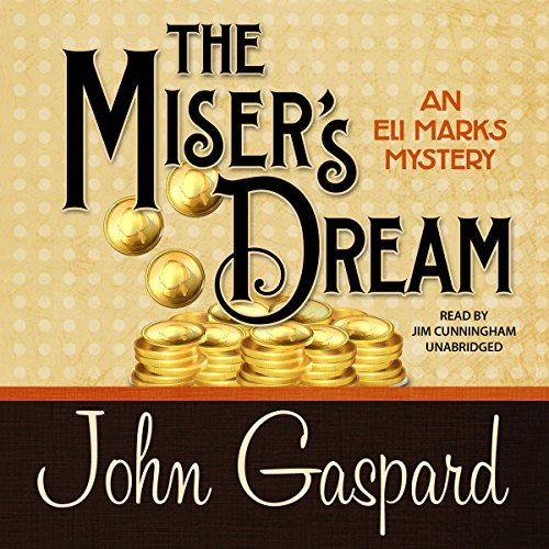 The Miser's Dream     The Eli Marks Mysteries, Book 3              By:                                                                                                                                 John Gaspard                               Narrated by:                                                                                                                                 Jim Cunningham                      Length: 7 hrs and 56 mins     6 ratings     Overall 4.7