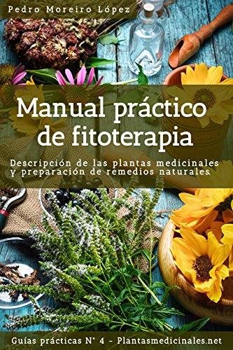 Manual práctico de fitoterapia: Descripción de las plantas medicinales y preparación de...