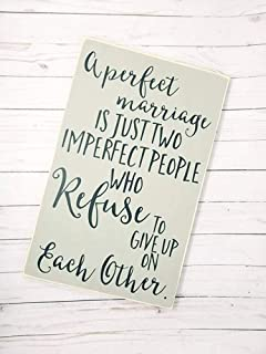 PinkSoft A Perfect Marriage is Just Two Imperfect People Who Refuse to Give Up On Each Other Love Family Home Home Decor Bedroom Wooden Sign Plaque Wall Art for Home Decor