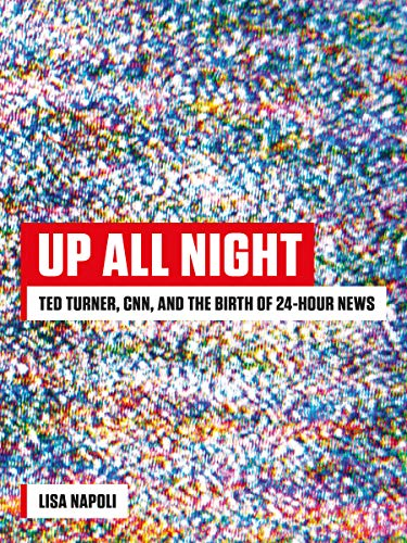 Up All Night: Ted Turner, CNN, and the Birth of 24-Hour News (English Edition)