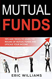 Mutual Funds: Tips and Tricks to Learn the Realms of Mutual Funds and Upscale Your Income
