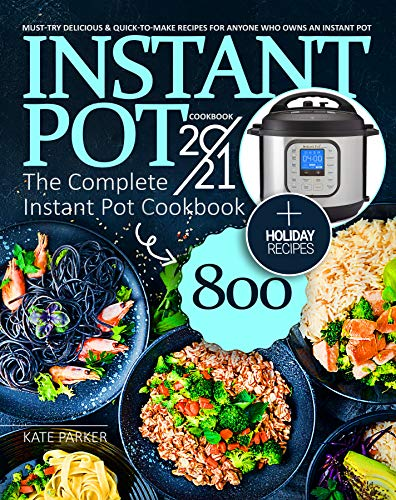 Instant Pot Cookbook 2021: The Complete Instant Pot Cookbook 800 | Must-Try Delicious & Quick-to-Make Recipes for Anyone Who Owns an Instant Pot | Holiday-at-Home Recipes (English Edition)