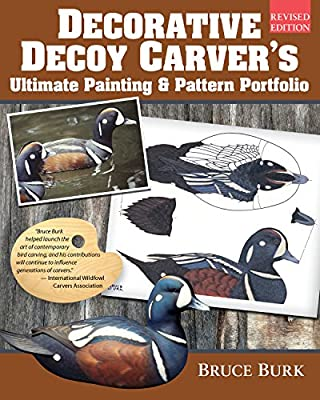 Decorative Decoy Carver's Ultimate Painting & Pattern Portfolio, Revised Edition (Fox Chapel Publishing) Drakes & Hens for 16 Species with Full-Color Patterns, Mixing Instructions, & Over 100 Photos