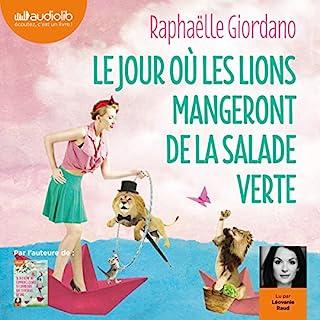 Le jour où les lions mangeront de la salade verte                   De :                                                                                                                                 Raphaëlle Giordano                               Lu par :                                                                                                                                 Léovanie Raud                      Durée : 8 h et 55 min     221 notations     Global 4,3