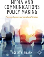 Media and Communications Policy Making: Processes, Dynamics and International Variations (Palgrave Global Media Policy and Business)