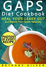 GAPS Diet Cookbook: Heal Your Leaky Gut and Restore Your Health Naturally; GAPS Recipes for Every Stage of the GAPS Diet With Photos, Serving Size, and ... Facts for Every Recipe (English Edition)