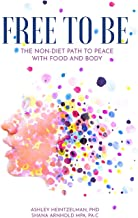 FREE TO BE: The Non-diet Path to Peace with Food and Body