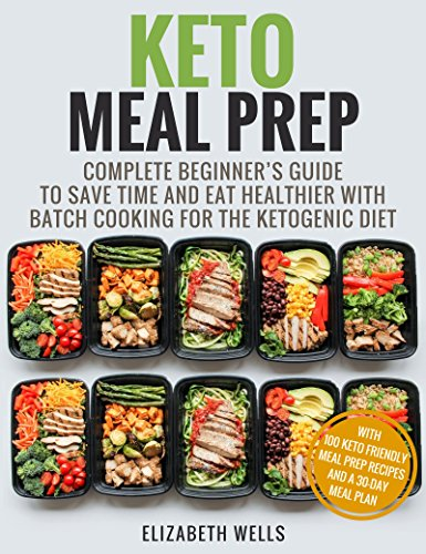 Keto Meal Prep: Complete Beginner's Guide To Save Time And Eat Healthier With Batch Cooking For The Ketogenic Diet (English Edition)