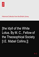 [the Idyll of the White Lotus. By M. C., Fellow of the Theosophical Society [I.E. Mabel Collins.]]