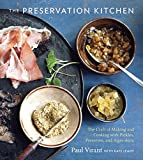 The Preservation Kitchen: The Craft of Making and Cooking with Pickles, Preserves, and Aigre-doux [A...