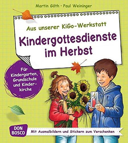 Kindergottesdienste im Herbst. Für Kindergarten, Grundschule und Kinderkirche. Mit Ausmalbildern und Stickern zum Verschenken. (Aus unserer KiGo-Werkstatt)