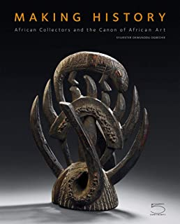 Making History: African Collectors and the Canon of African Art